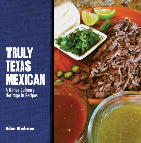Latino Foodie Christmas Wishlist: Truly Texas Mexican: A Native Culinary Heritage in Recipes